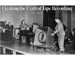 Creating the Craft of Tape Recording, by John T. Mullin